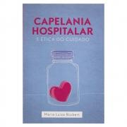 Livro: Capelania Hospitalar e Ética do Cuidado | Maria Luiza Ruckert