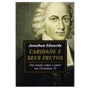 Livro: Caridade E Seus Frutos | Jonathan Edwards