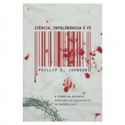 Livro: Ciência, Intolerância e Fé | Phillip E. Johnson