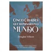 Livro: Cinco Cidades Que Dominaram o Mundo | Douglas Wilson