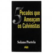 Livro: Cinco Pecados Que Ameaçam Os Calvinistas | Solano Portela