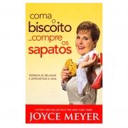 Livro: Coma O Biscoito... Compre Os Sapatos | Joyce Meyer