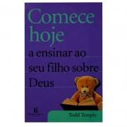 Livro: Comece Hoje A Ensinar Ao Seu Filho Sobre Deus | Todd Temple