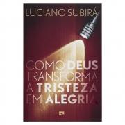 Livro: Como Deus Transforma A Tristeza Em Alegria   Luciano Subirá