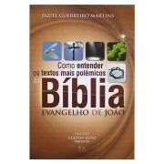 Livro: Como Entender Os Textos Mais Polêmicos da Bíblia | Evangelho João | Jaziel Guerreiro Martins