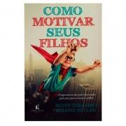 Livro: Como Motivar Seus Filhos | Scott Turansky & Joanne Miller