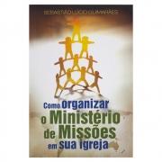 Livro: Como Organizar O Ministério de Missões Em Sua Igreja | Sebastião Lúcio Guimarães
