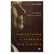 Livro: Completando A Carreira Com Alegria | J. I. Packer