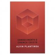 Livro: Conhecimento e Crença Cristã | Alvin Plantinga