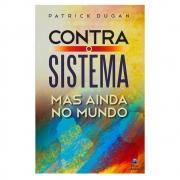 Livro: Contra o Sistema Mas Ainda no Mundo | Patrick Dugan