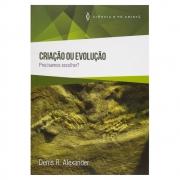 Livro: Criação ou Evolução | Denis R. Alexander