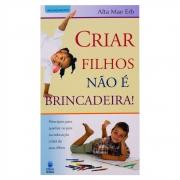 Livro: Criar Filhos Não É Brincadeira! | Alta Mae Erb