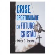 Livro: Crise, Oportunidade e o Futuro Cristão | James B. Jordan