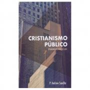 Livro: Cristianismo Público Evangelho E Lei   P. Andrew Sandlin