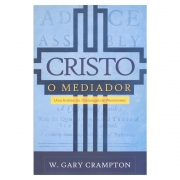 Livro: Cristo o Mediador | W. Gary Crampton