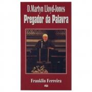 Livro: D. Martyn Lloyd-Jones - Pregador da Palavra | Franklin Ferreira