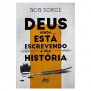 Livro: Deus Ainda Está Escrevendo A Sua História | Bob Sorge