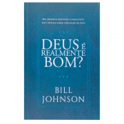 Livro: Deus É Realmente Bom? | Bill Johnson