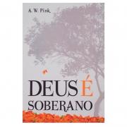 Livro: Deus É Soberano   A. W. Pink