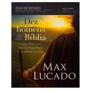 Livro: Dez Homens Da Bíblia - Guia De Estudo | Max Lucado