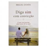 Livro: Diga Sim Com Convicção  | Miguel Uchoa