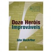 Livro: Doze Heróis Improváveis   John Macarthur