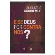 Livro: E Se Deus For contra Nós? | Augustus Nicodemus
