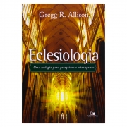 Livro: Eclesiologia Uma Teologia para Peregrinos e Estrangeiros | Gregg R. Allison