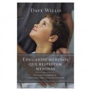 Livro: Educando Meninos Que Respeitam Meninas | Dave Willis
