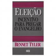 Livro: Eleição - Incentivo Para Pregar O Evangelho | Bennet Tyler