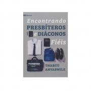Livro: Encontrando Presbíteros E Diáconos Fiéis   Thabiti Anyabwile
