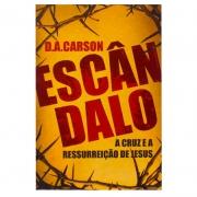 Livro: Escândalo - A Cruz E Ressurreição De Jesus | D.A. Carson