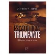 Livro: Escatologia Triunfante | Héctor Torres