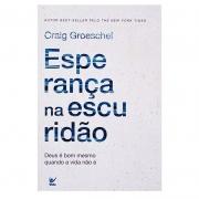 Livro: Esperança Na Escuridão | Craig Groeschel