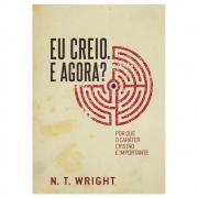Livro: Eu Creio, e Agora? | N. T. Wright