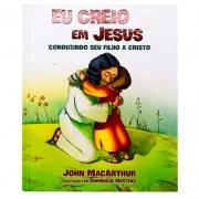 Livro: Eu Creio Em Jesus - Conduzindo Seu Filho A Cristo | John Macarthur