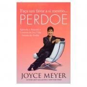 Livro: Faça Um Favor A Si Mesmo... Perdoe | Joyce Meyer