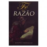 Livro: Fé Com Razão Porque O Cristianismo É Verdadeiro   Joseph F. Farinaccio