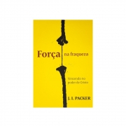 Livro: Força Na Fraqueza | J. I. Packer