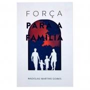 Livro: Força Para A Família Na Crise Moderna | Wadislau Martins Gomes