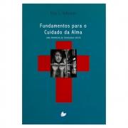 Livro: Fundamentos Para O Cuidado Da Alma | Eric L. Johnson