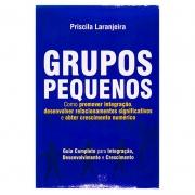 Livro: Grupos Pequenos Como Promover Integração | Priscila Laranjeira