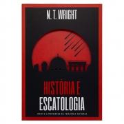 Livro: História E Escatologia | N. T. Wright