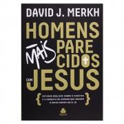 Livro: Homens Mais Parecidos Com Jesus   David Merkh