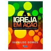 Livro: Igreja Em Ação, Desafios E Perspectivas | Ivanildo Gomes