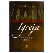 Livro: Igreja Um Relato Teológico e Histórico | Gerald Bray