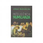Livro: Inteligência Humilhada | Jonas Madureira