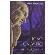 Livro: João Calvino  Sua Vida E Obra | Vicente Themudo Lessa