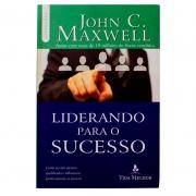 Livro: Liderando Para O Sucesso | John C. Maxwell