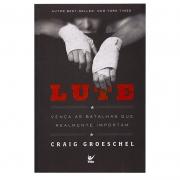 Livro: Lute | Craig Groeschel